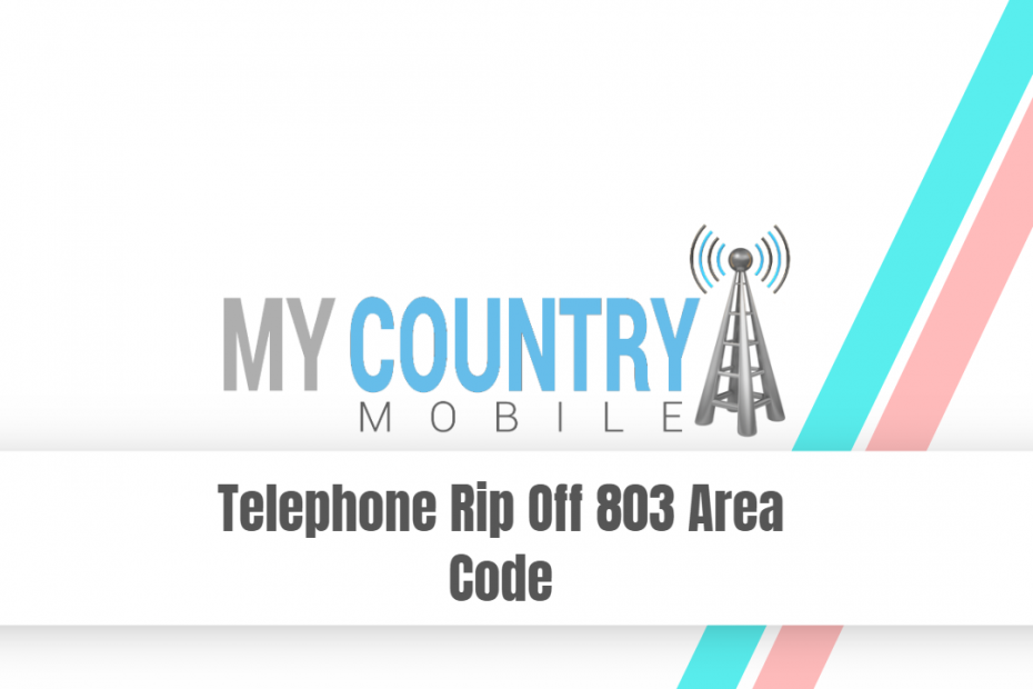 Telephone Rip Off 803 Area Code - My Country Mobile