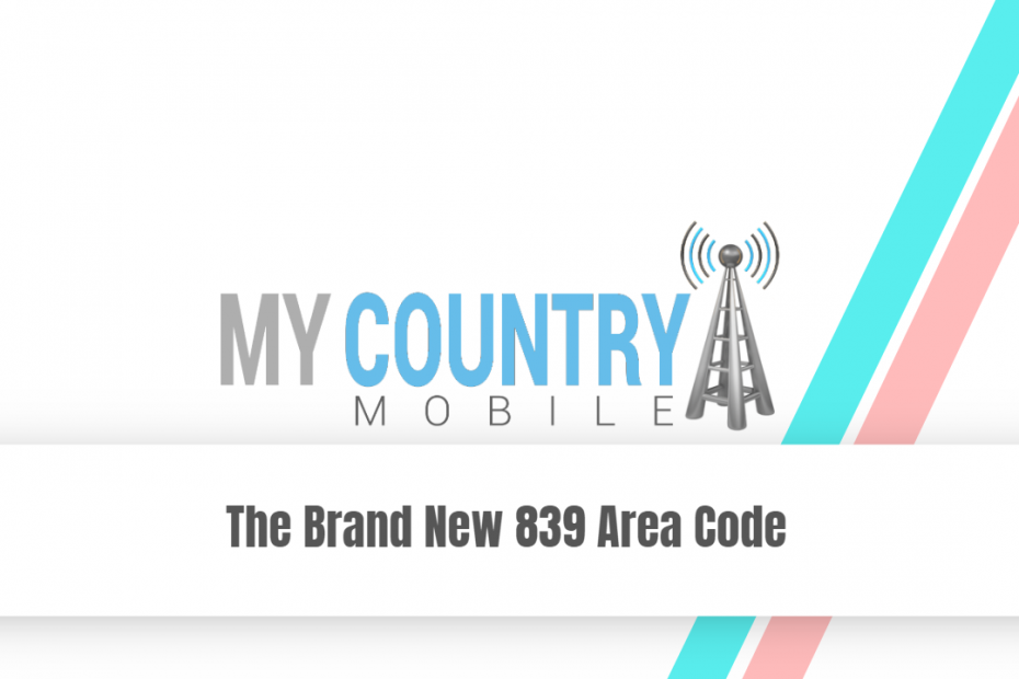 The Brand New 839 Area Code - My Country Mobile