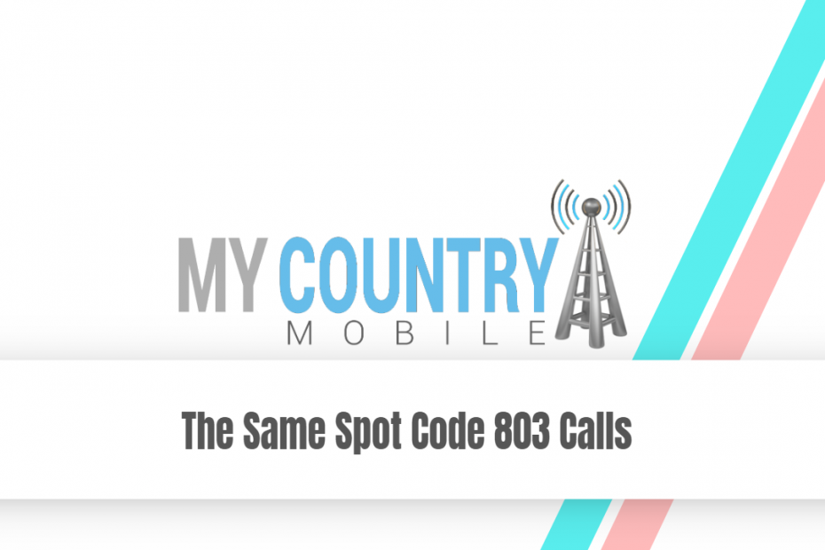The Same Spot Code 803 Calls - My Country Mobile