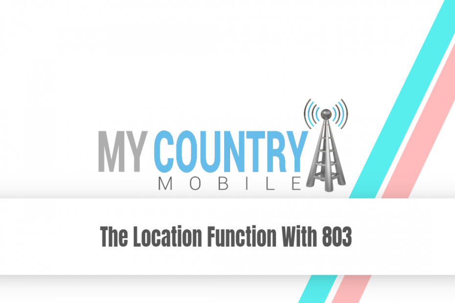 The Location Function With 803 - My Country Mobile