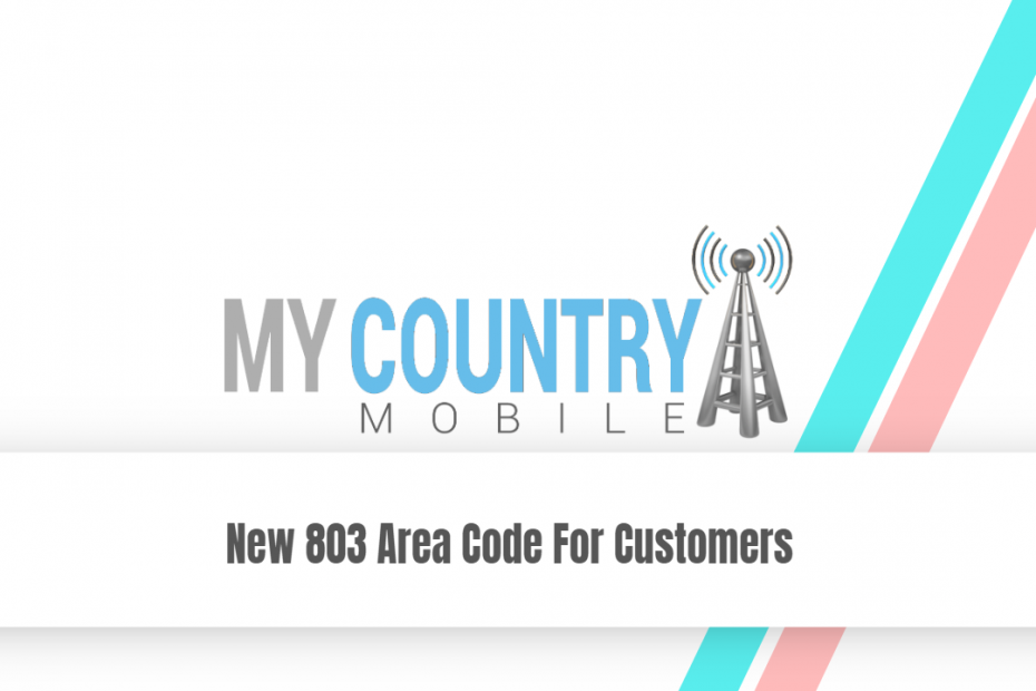 New 803 Area Code For Customers - My Country Mobile